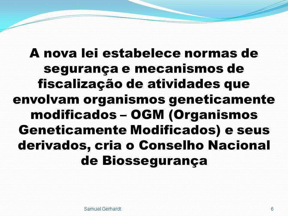 A nova lei estabelece normas de segurança e mecanismos de fiscalização de atividades que envolvam organismos geneticamente modificados – OGM (Organism
