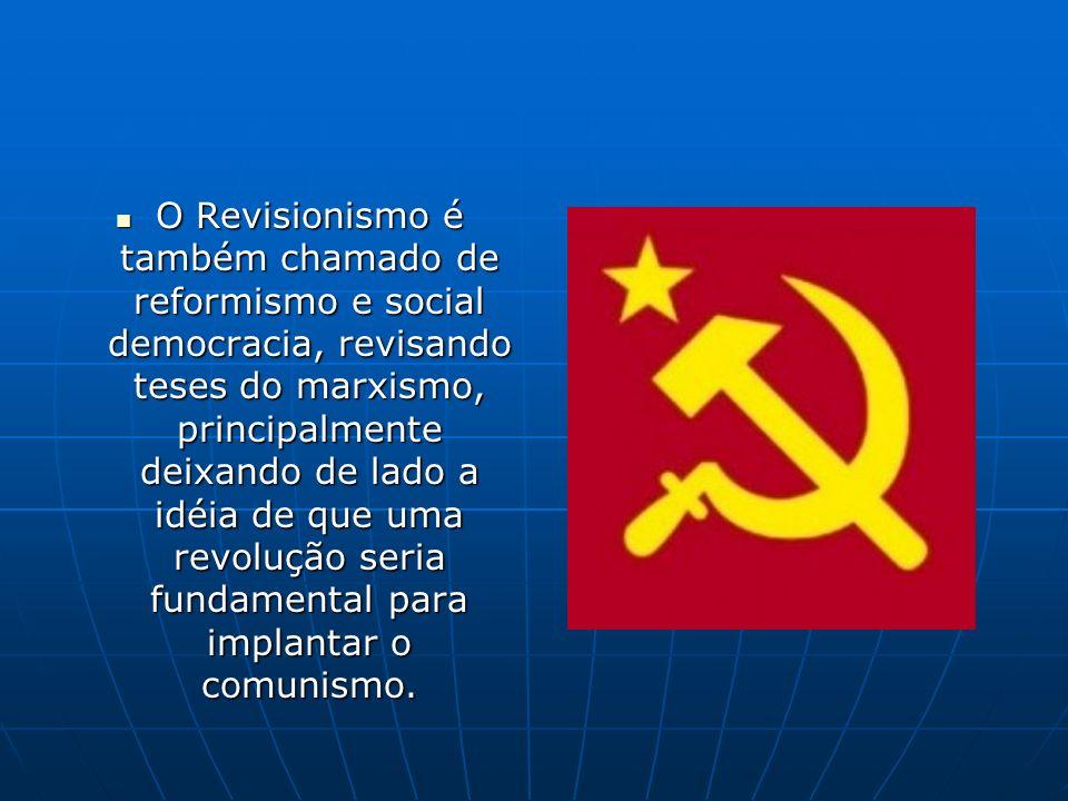 O Revisionismo é também chamado de reformismo e social democracia, revisando teses do marxismo, principalmente deixando de lado a idéia de que uma rev