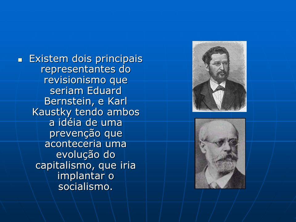 Existem dois principais representantes do revisionismo que seriam Eduard Bernstein, e Karl Kaustky tendo ambos a idéia de uma prevenção que aconteceri