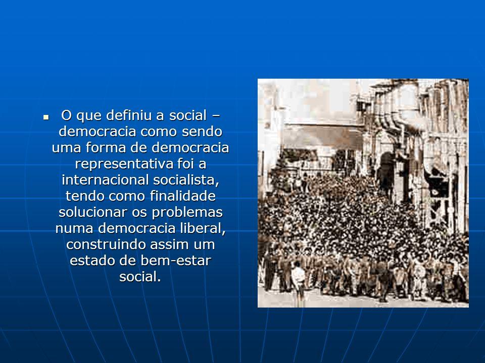 O que definiu a social – democracia como sendo uma forma de democracia representativa foi a internacional socialista, tendo como finalidade solucionar