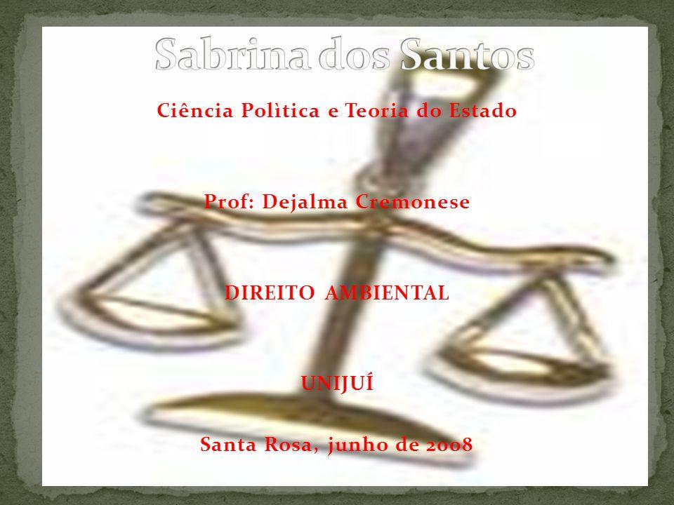 Ciência Polìtica e Teoria do Estado Prof: Dejalma Cremonese DIREITO AMBIENTAL UNIJUÍ Santa Rosa, junho de 2008