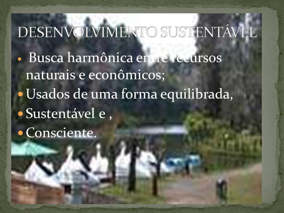 Busca harmônica entre recursos naturais e econômicos; Usados de uma forma equilibrada, Sustentável e, Consciente.