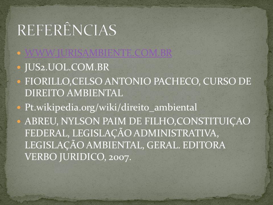 WWW.JURISAMBIENTE.COM.BR JUS2.UOL.COM.BR FIORILLO,CELSO ANTONIO PACHECO, CURSO DE DIREITO AMBIENTAL Pt.wikipedia.org/wiki/direito_ambiental ABREU, NYLSON PAIM DE FILHO,CONSTITUIÇAO FEDERAL, LEGISLAÇÃO ADMINISTRATIVA, LEGISLAÇÃO AMBIENTAL, GERAL.