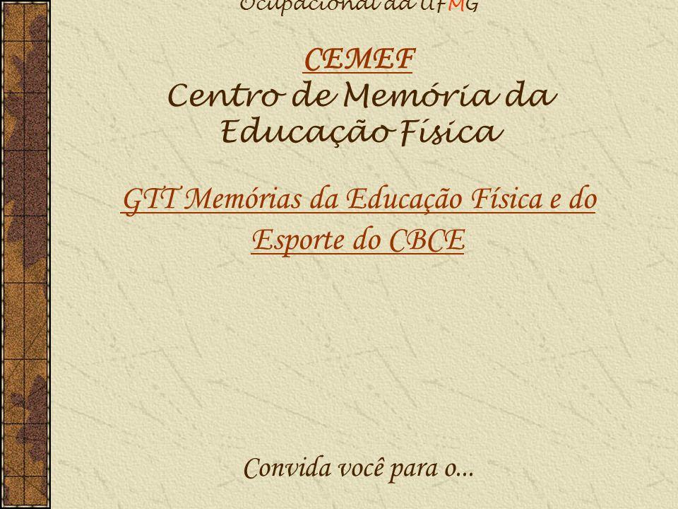 Escola de Educação Física, Fisioterapia e Terapia Ocupacional da UFMG CEMEF Centro de Memória da Educação Física GTT Memórias da Educação Física e do