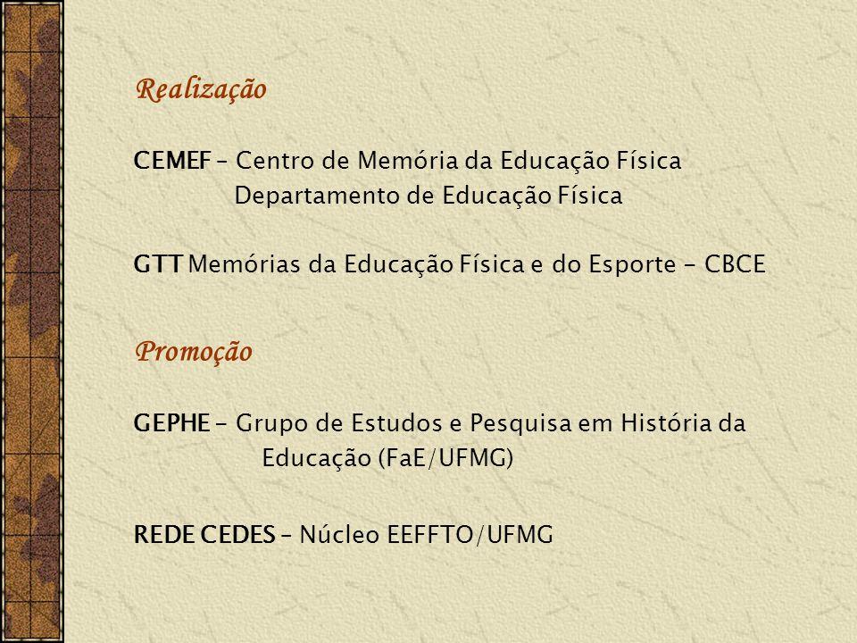 Realização CEMEF – Centro de Memória da Educação Física Departamento de Educação Física GTT Memórias da Educação Física e do Esporte - CBCE Promoção G