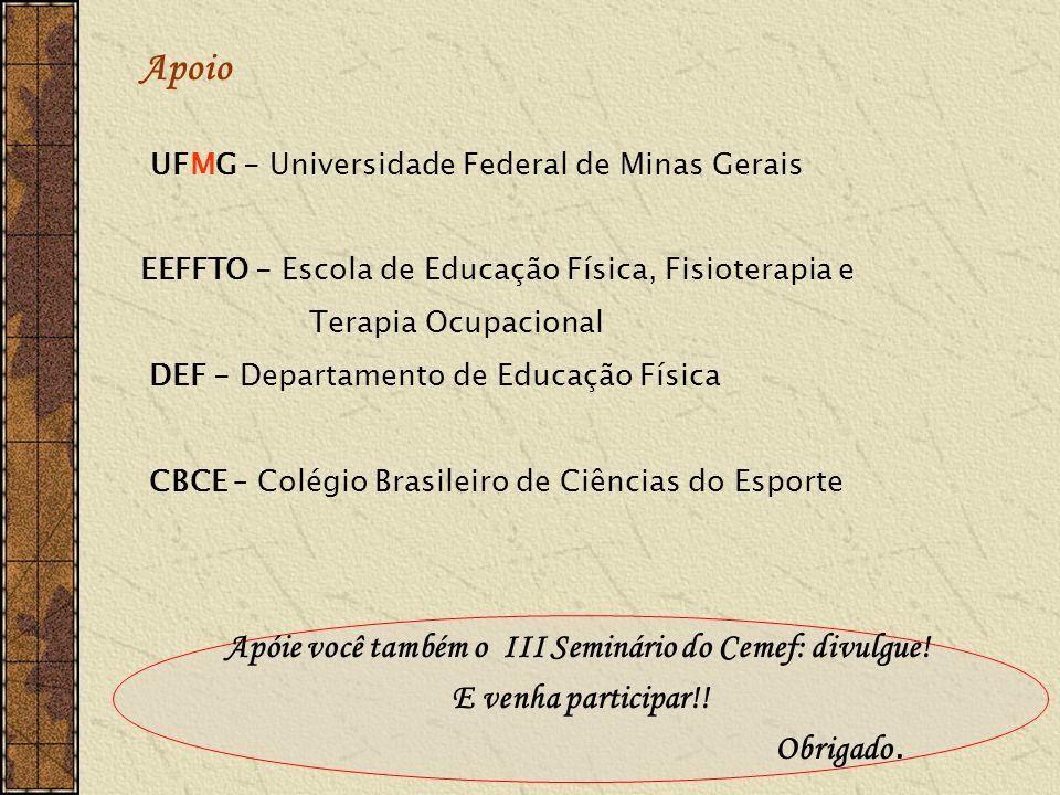 Apoio UFMG - Universidade Federal de Minas Gerais EEFFTO - Escola de Educação Física, Fisioterapia e Terapia Ocupacional DEF - Departamento de Educaçã