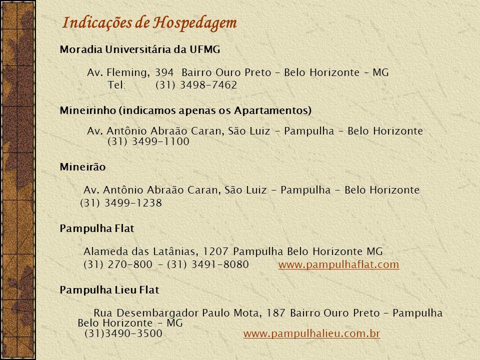 Indicações de Hospedagem Moradia Universitária da UFMG Av. Fleming, 394 Bairro Ouro Preto - Belo Horizonte – MG Tel: (31) 3498-7462 Mineirinho (indica