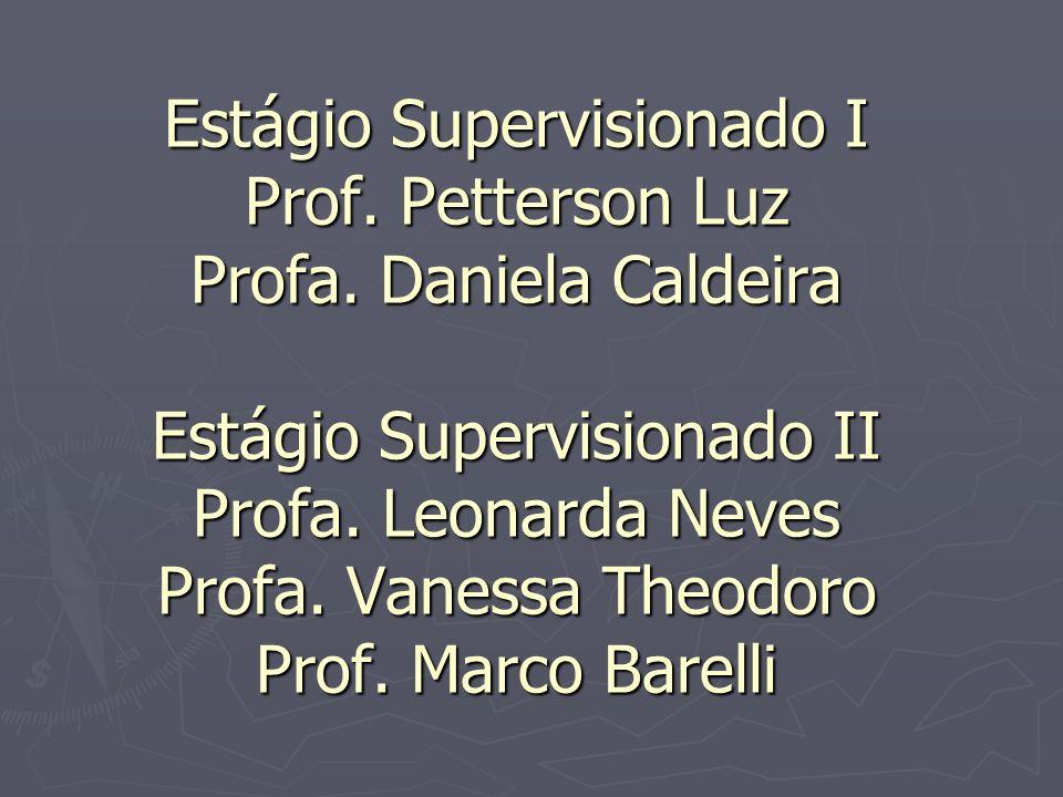 Estágio Supervisionado I Prof. Petterson Luz Profa. Daniela Caldeira Estágio Supervisionado II Profa. Leonarda Neves Profa. Vanessa Theodoro Prof. Mar