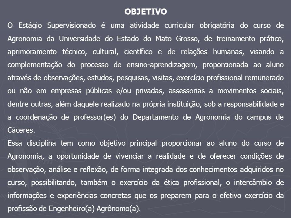 OBJETIVO O Estágio Supervisionado é uma atividade curricular obrigatória do curso de Agronomia da Universidade do Estado do Mato Grosso, de treinament
