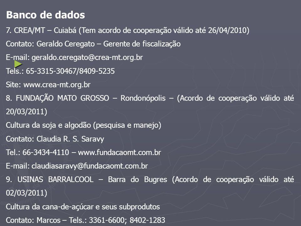 Banco de dados 7. CREA/MT – Cuiabá (Tem acordo de cooperação válido até 26/04/2010) Contato: Geraldo Ceregato – Gerente de fiscalização E-mail: gerald