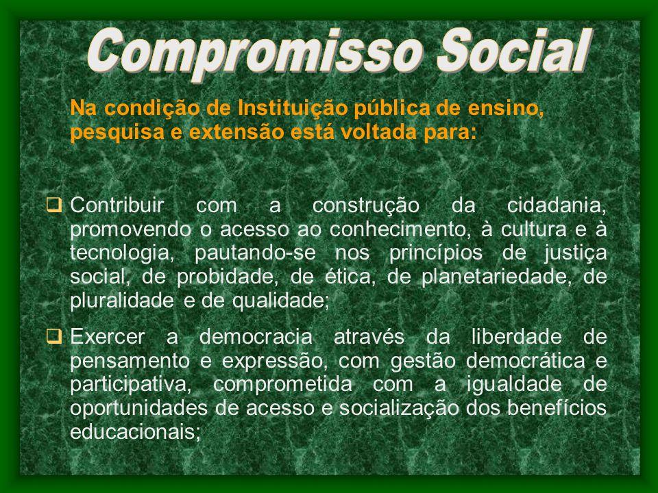 Na condição de Instituição pública de ensino, pesquisa e extensão está voltada para: Contribuir com a construção da cidadania, promovendo o acesso ao
