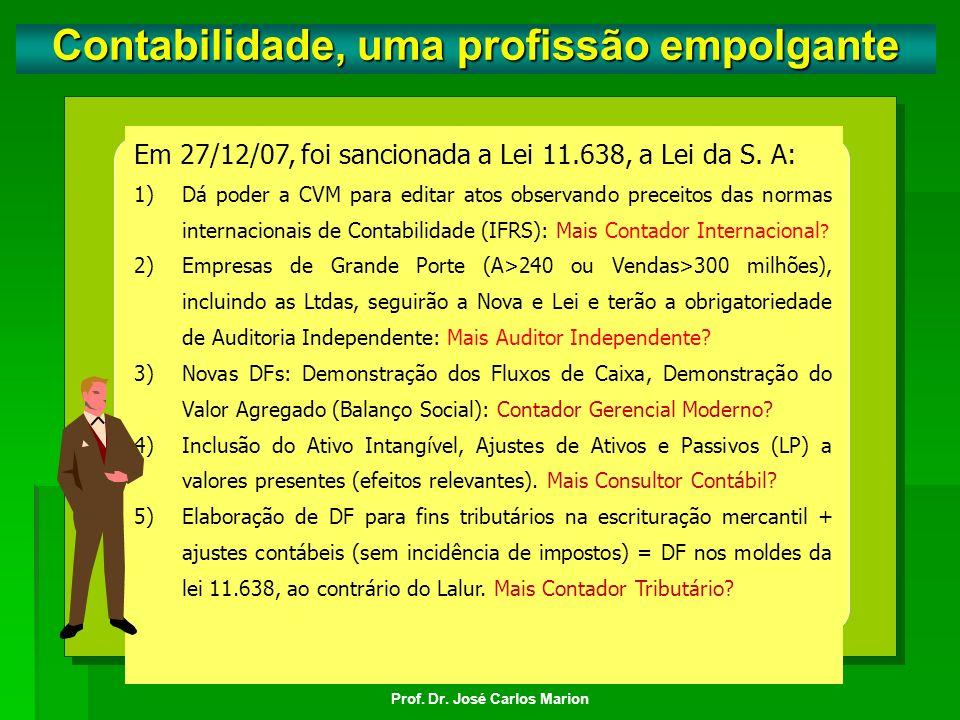 Prof. Dr. José Carlos Marion. A CVM (alinhada ao B. Central), por meio de sua instrução 457/07, estabeleceu que as Cias brasileiras de capital aberto