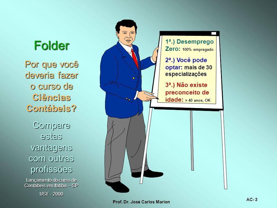 AC- 3 Prof.Dr. José Carlos Marion Folder Por que você deveria fazer o curso de Ciências Contábeis.