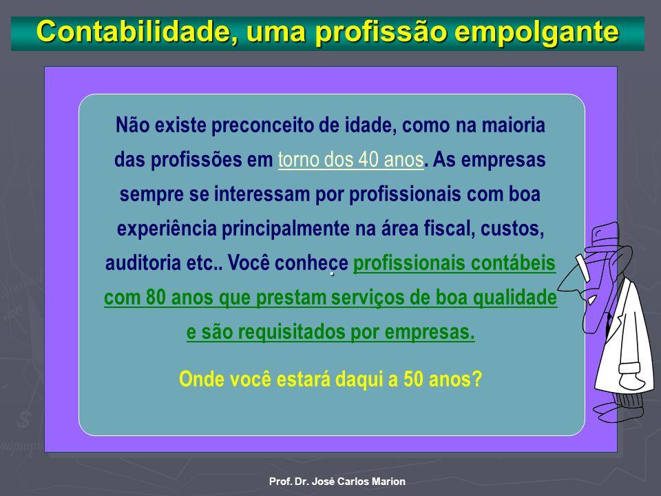 Prof. Dr. José Carlos Marion Contabilidade, uma profissão empolgante Aumenta o número de ofertas para o profissional contábil: O mercado de trabalho p