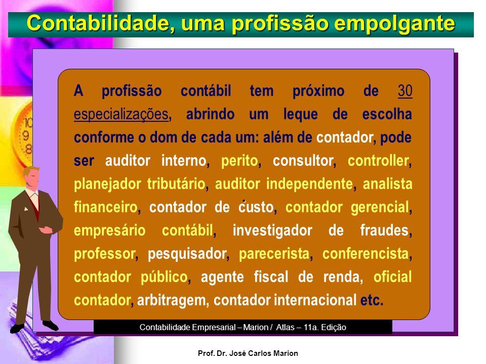 Prof. Dr. José Carlos Marion Contabilidade, uma profissão empolgante. Não existe preconceito de idade, como na maioria das profissões em torno dos 40