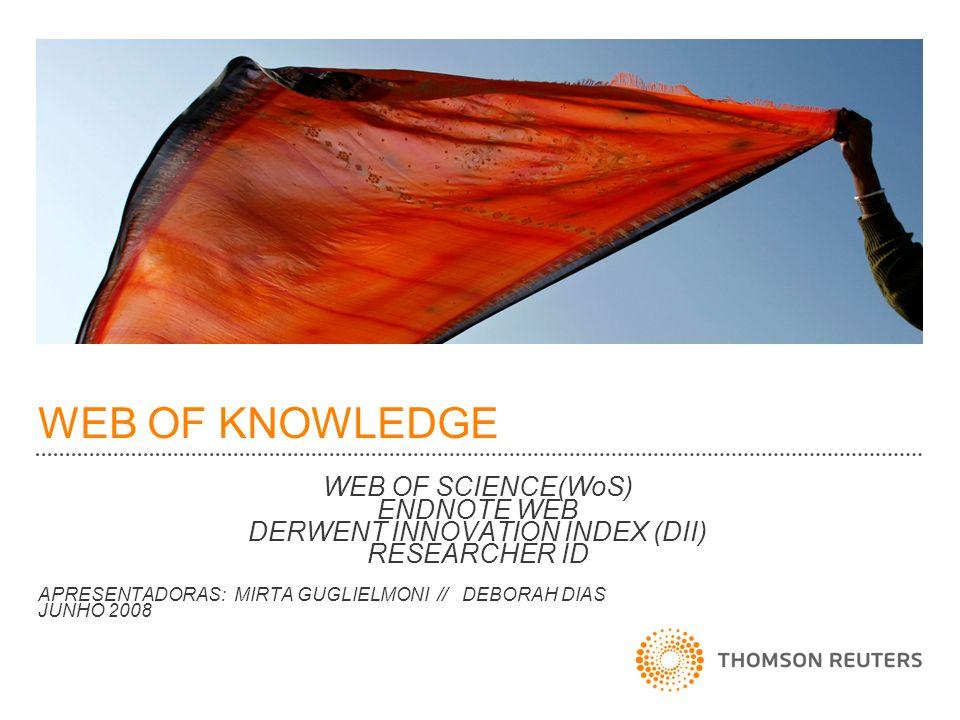 WEB OF KNOWLEDGE WEB OF SCIENCE(WoS) ENDNOTE WEB DERWENT INNOVATION INDEX (DII) RESEARCHER ID APRESENTADORAS: MIRTA GUGLIELMONI // DEBORAH DIAS JUNHO