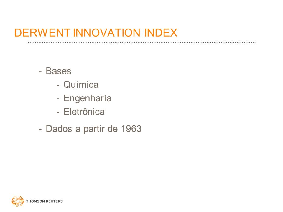 DERWENT INNOVATION INDEX -Bases -Química -Engenharía -Eletrônica -Dados a partir de 1963