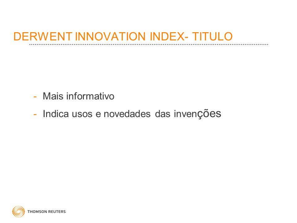 DERWENT INNOVATION INDEX- TITULO -Mais informativo -Indica usos e novedades das inven ções