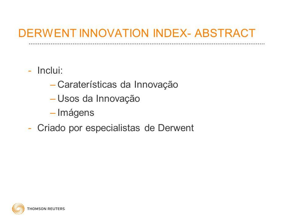 DERWENT INNOVATION INDEX- ABSTRACT -Inclui: –Caraterísticas da Innovação –Usos da Innovação –Imágens -Criado por especialistas de Derwent