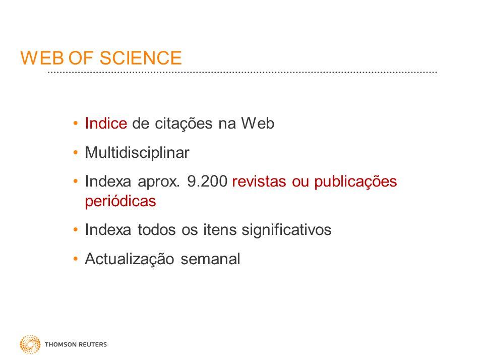 WEB OF SCIENCE Indice de citações na Web Multidisciplinar Indexa aprox. 9.200 revistas ou publicações periódicas Indexa todos os itens significativos