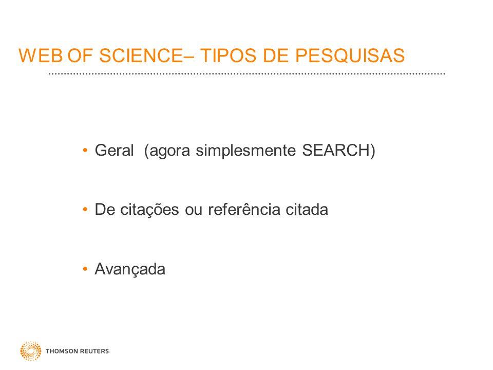 WEB OF SCIENCE– TIPOS DE PESQUISAS Geral (agora simplesmente SEARCH) De citações ou referência citada Avançada