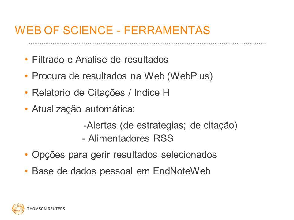 WEB OF SCIENCE - FERRAMENTAS Filtrado e Analise de resultados Procura de resultados na Web (WebPlus) Relatorio de Citações / Indice H Atualização auto