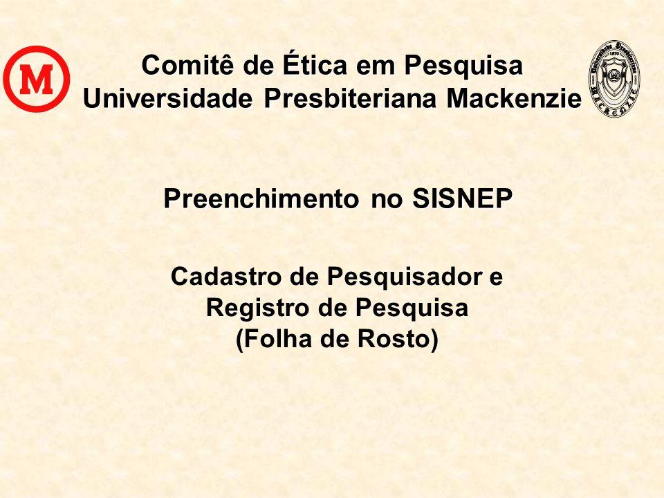 Comitê de Ética em Pesquisa Universidade Presbiteriana Mackenzie Preenchimento no SISNEP Cadastro de Pesquisador e Registro de Pesquisa (Folha de Rost