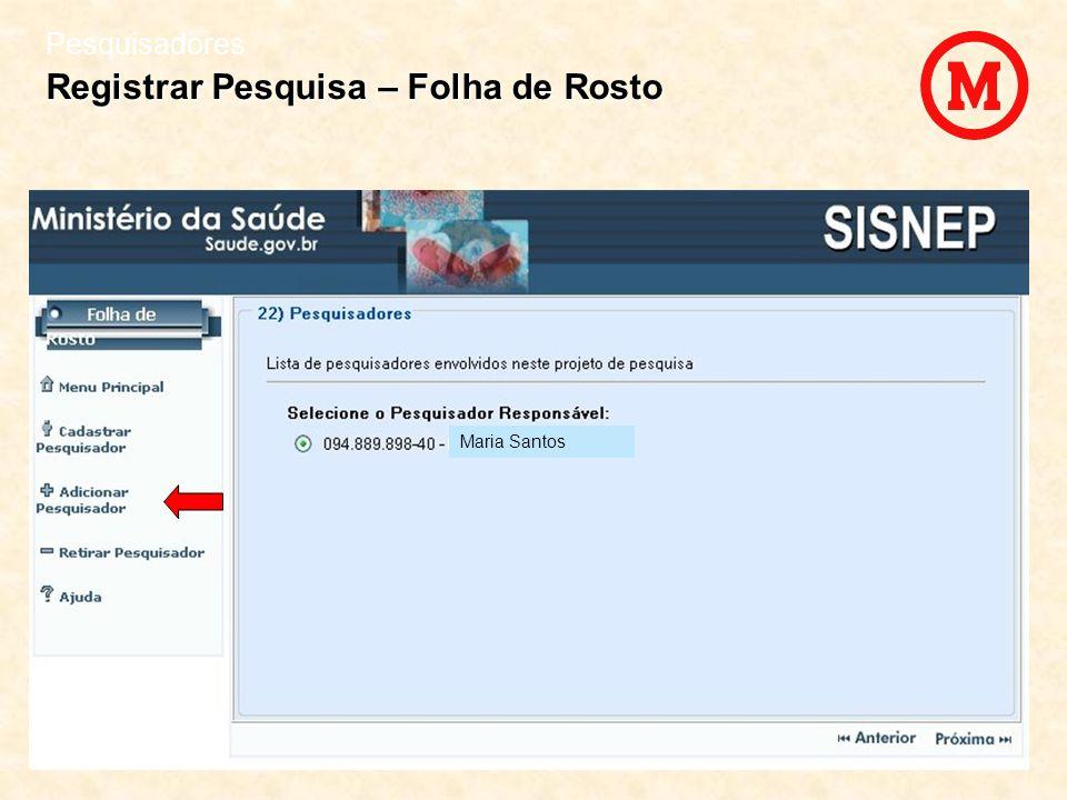 Pesquisadores Registrar Pesquisa – Folha de Rosto Maria Santos