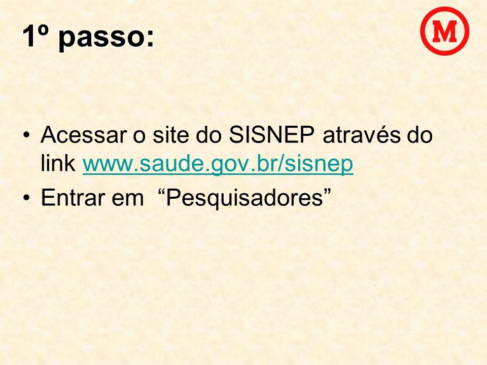 1º passo: Acessar o site do SISNEP através do link www.saude.gov.br/sisnepwww.saude.gov.br/sisnep Entrar em Pesquisadores