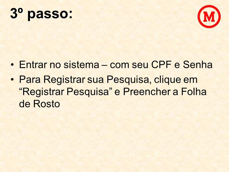 Entrar no sistema – com seu CPF e Senha Para Registrar sua Pesquisa, clique em Registrar Pesquisa e Preencher a Folha de Rosto 3º passo: