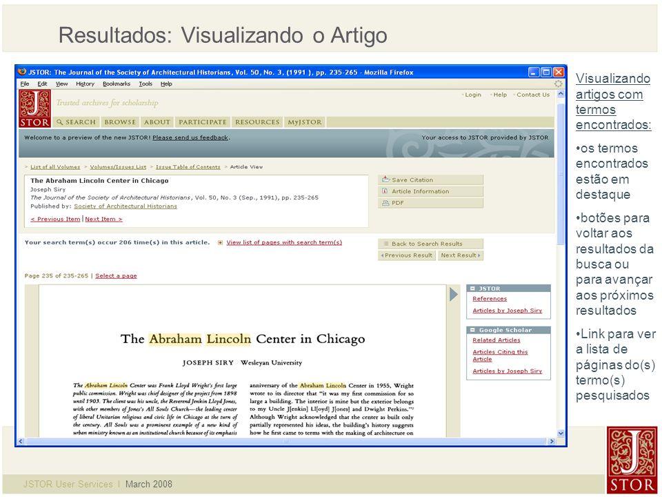 JSTOR User Services l March 2008 Resultados: Visualizando o Artigo Visualizando artigos com termos encontrados: os termos encontrados estão em destaque botões para voltar aos resultados da busca ou para avançar aos próximos resultados Link para ver a lista de páginas do(s) termo(s) pesquisados