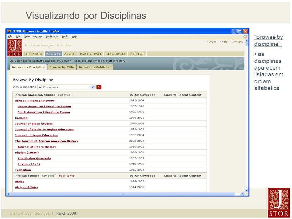 JSTOR User Services l March 2008 Visualizando por Disciplinas Browse by discipline: as disciplinas aparecem listadas em ordem alfabética