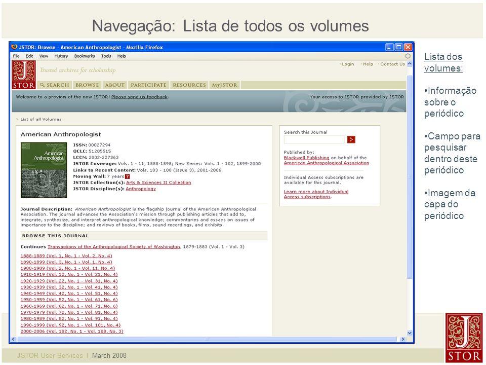 JSTOR User Services l March 2008 Navegação: Lista de todos os volumes Lista dos volumes: Informação sobre o periódico Campo para pesquisar dentro deste periódico Imagem da capa do periódico