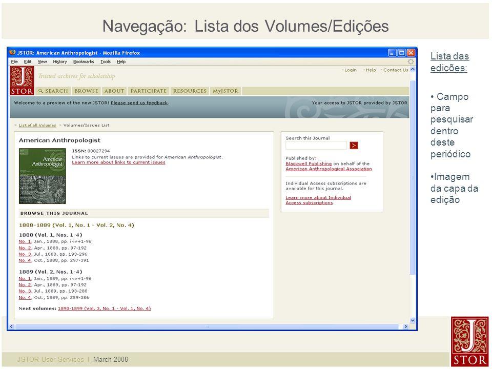 JSTOR User Services l March 2008 Navegação: Lista dos Volumes/Edições Lista das edições: Campo para pesquisar dentro deste periódico Imagem da capa da edição