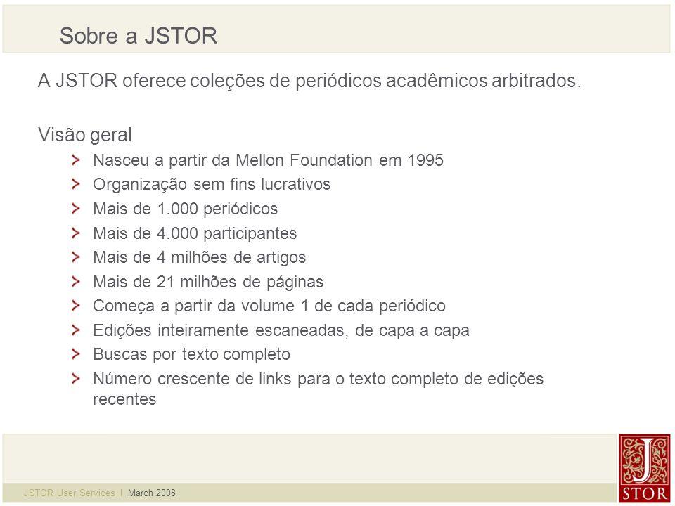 JSTOR User Services l March 2008 Página Inicial Home page: Campo para busca simplificada Notícias Links para informações traduzidas Barra de Menu e Links de Login, Ajuda e Contato
