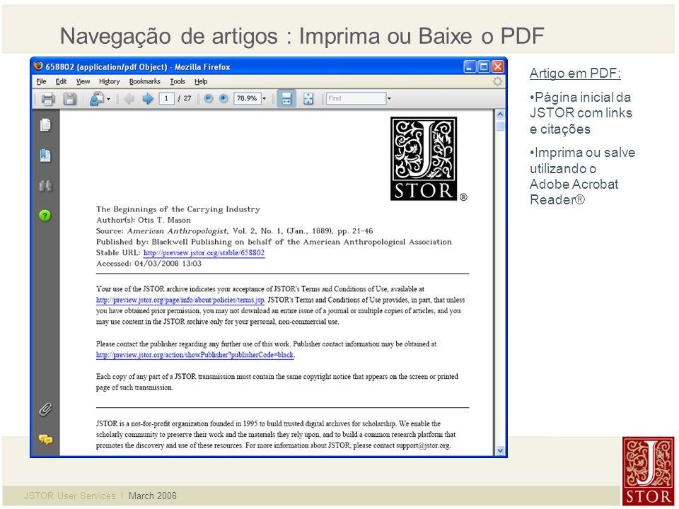JSTOR User Services l March 2008 Navegação de artigos : Imprima ou Baixe o PDF Artigo em PDF: Página inicial da JSTOR com links e citações Imprima ou salve utilizando o Adobe Acrobat Reader®