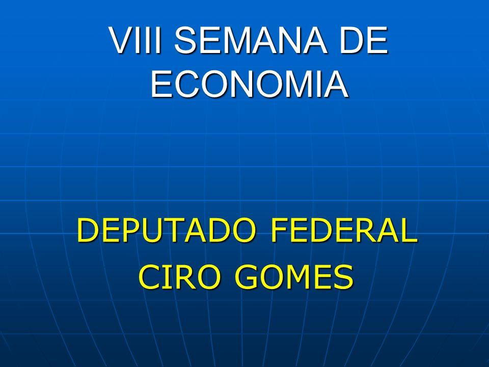 VIII SEMANA DE ECONOMIA DEPUTADO FEDERAL CIRO GOMES
