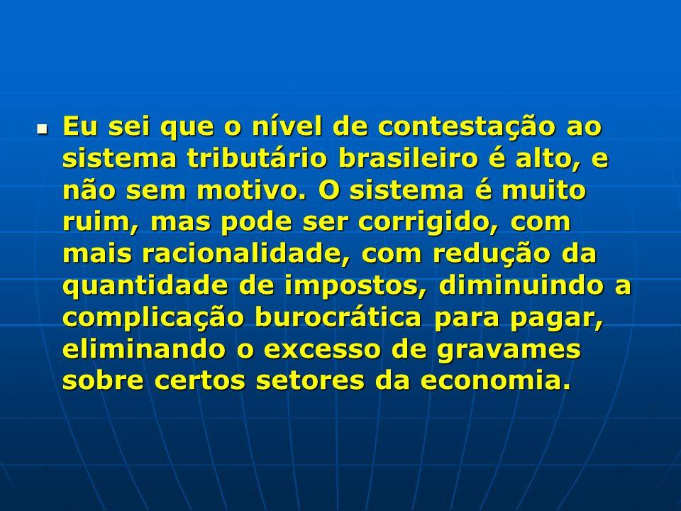 Eu sei que o nível de contestação ao sistema tributário brasileiro é alto, e não sem motivo.