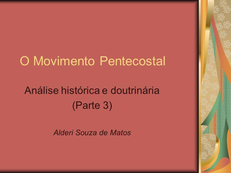 O Movimento Pentecostal Análise histórica e doutrinária (Parte 3) Alderi Souza de Matos