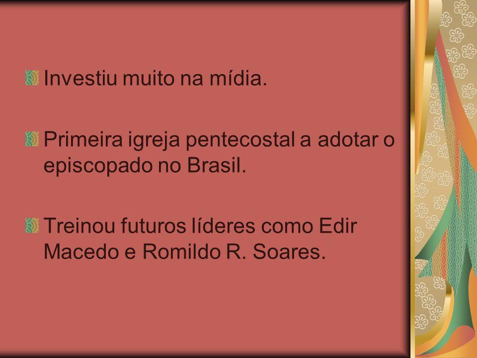 Investiu muito na mídia. Primeira igreja pentecostal a adotar o episcopado no Brasil. Treinou futuros líderes como Edir Macedo e Romildo R. Soares.