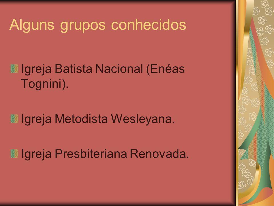 Alguns grupos conhecidos Igreja Batista Nacional (Enéas Tognini). Igreja Metodista Wesleyana. Igreja Presbiteriana Renovada.