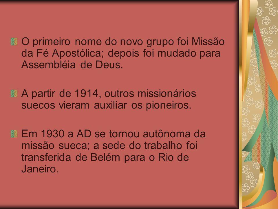 O primeiro nome do novo grupo foi Missão da Fé Apostólica; depois foi mudado para Assembléia de Deus. A partir de 1914, outros missionários suecos vie
