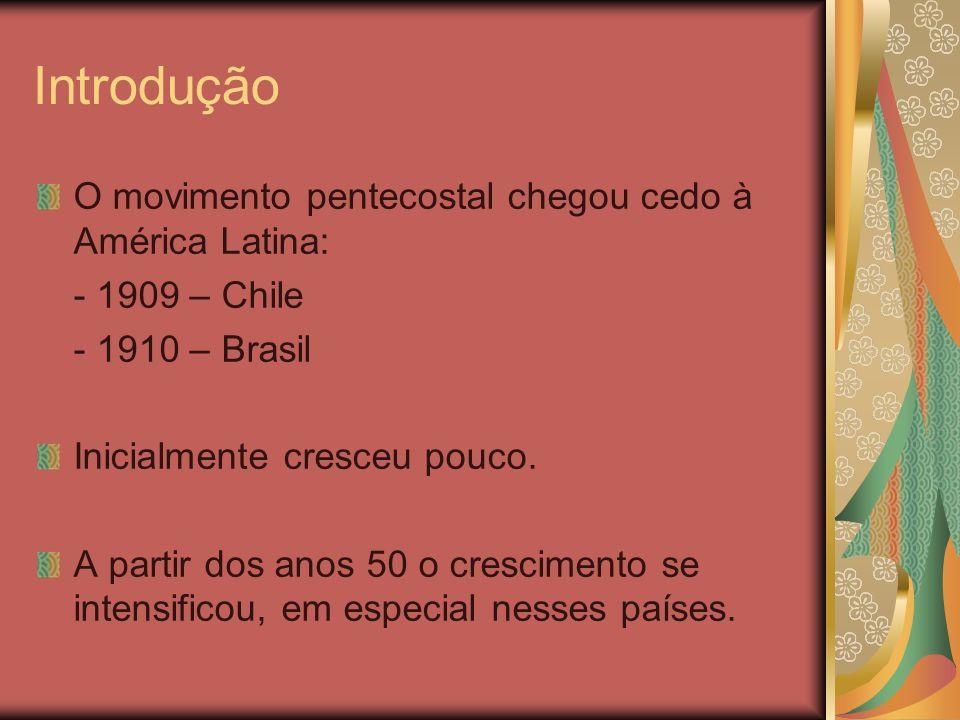 Introdução O movimento pentecostal chegou cedo à América Latina: - 1909 – Chile - 1910 – Brasil Inicialmente cresceu pouco. A partir dos anos 50 o cre