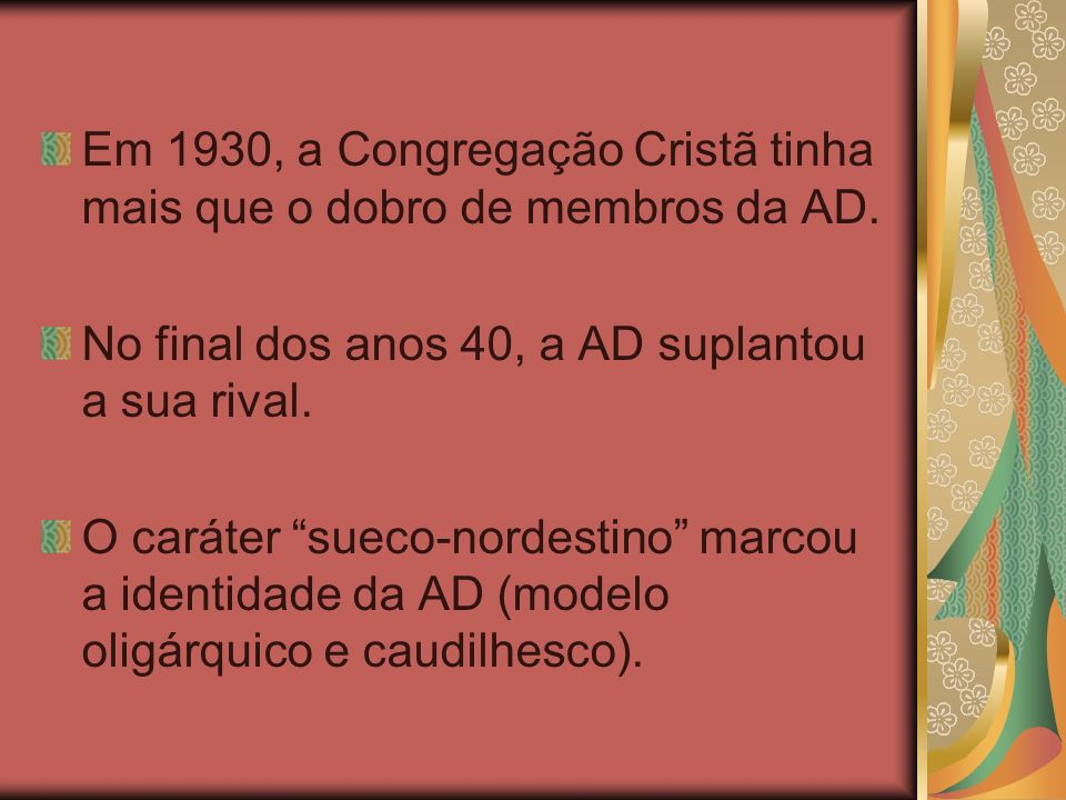 Em 1930, a Congregação Cristã tinha mais que o dobro de membros da AD. No final dos anos 40, a AD suplantou a sua rival. O caráter sueco-nordestino ma