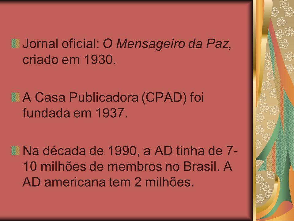 Jornal oficial: O Mensageiro da Paz, criado em 1930. A Casa Publicadora (CPAD) foi fundada em 1937. Na década de 1990, a AD tinha de 7- 10 milhões de