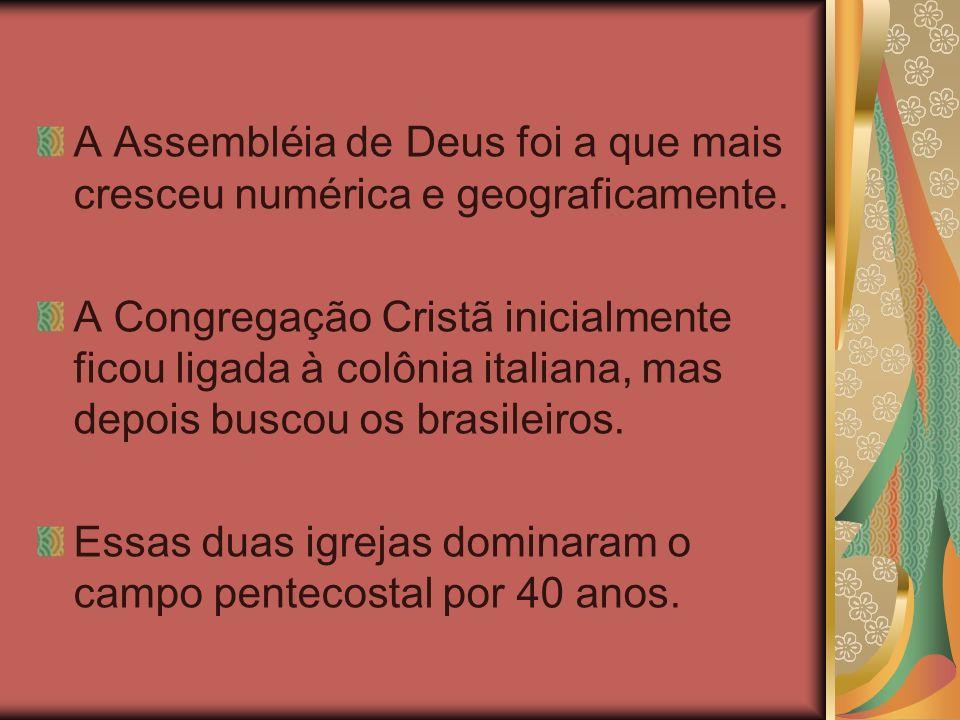 A Assembléia de Deus foi a que mais cresceu numérica e geograficamente. A Congregação Cristã inicialmente ficou ligada à colônia italiana, mas depois