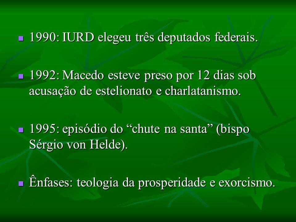 1990: IURD elegeu três deputados federais. 1990: IURD elegeu três deputados federais. 1992: Macedo esteve preso por 12 dias sob acusação de estelionat