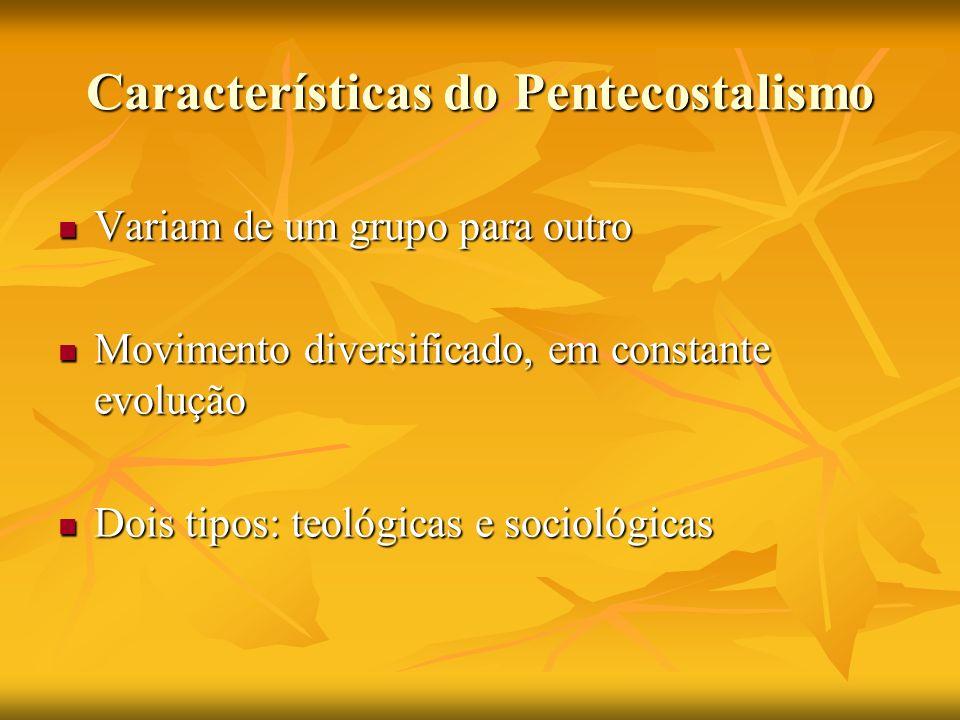 Características do Pentecostalismo Variam de um grupo para outro Variam de um grupo para outro Movimento diversificado, em constante evolução Moviment