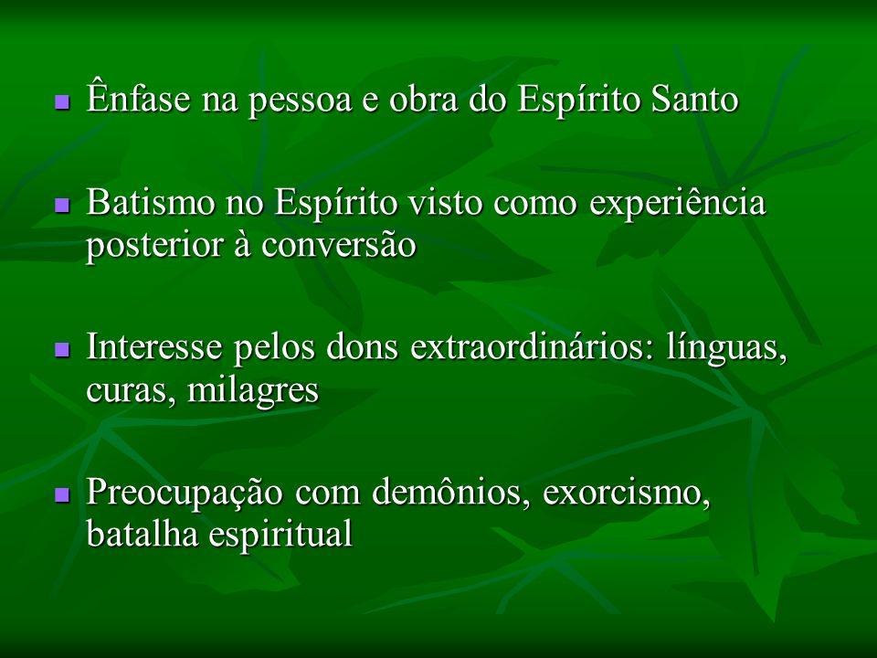 Ênfase na pessoa e obra do Espírito Santo Ênfase na pessoa e obra do Espírito Santo Batismo no Espírito visto como experiência posterior à conversão B