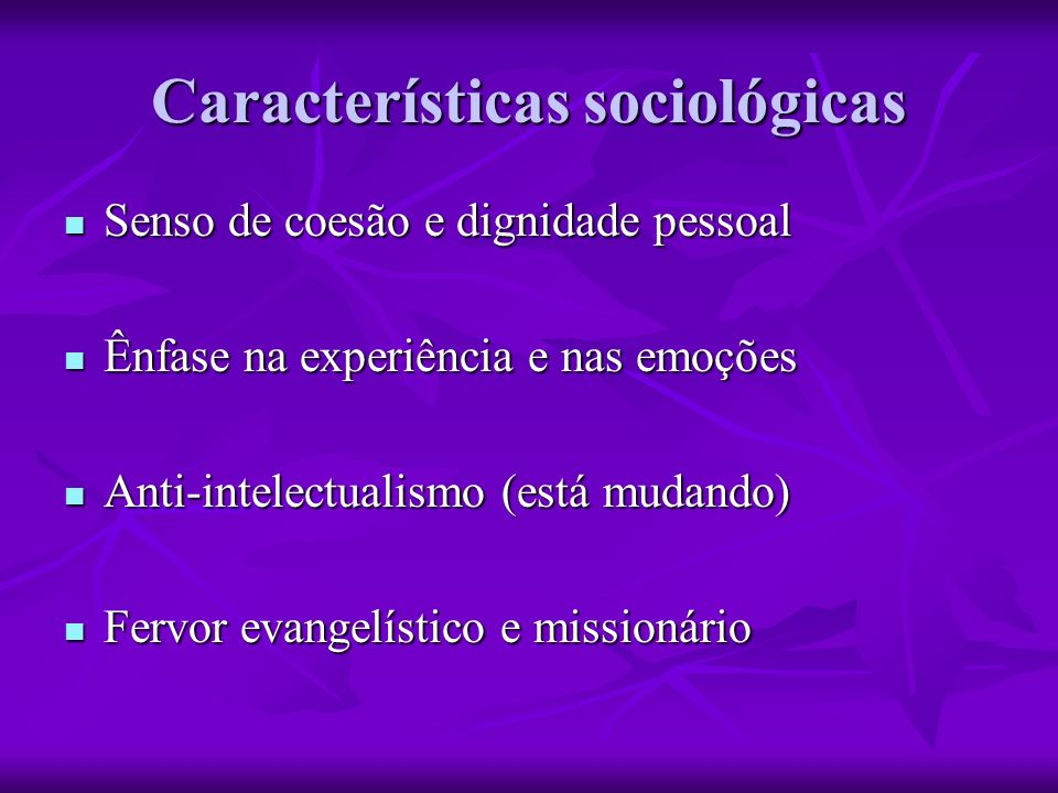 Características sociológicas Senso de coesão e dignidade pessoal Senso de coesão e dignidade pessoal Ênfase na experiência e nas emoções Ênfase na exp